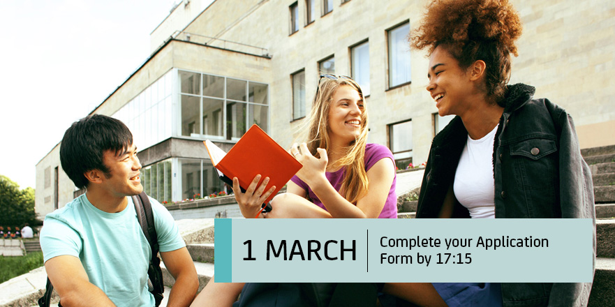 1 March. Complete your Application Form by 17:15